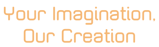 Your Imagination,  Our Creation